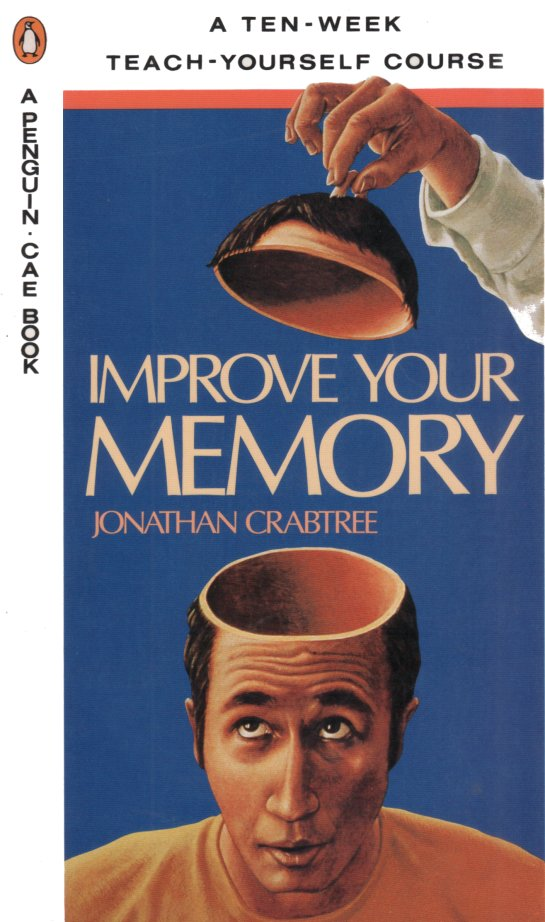 Improve Your Memory by Jonathan Crabtree published by Penguin Books 1990 ISBN 0-14-012805-0